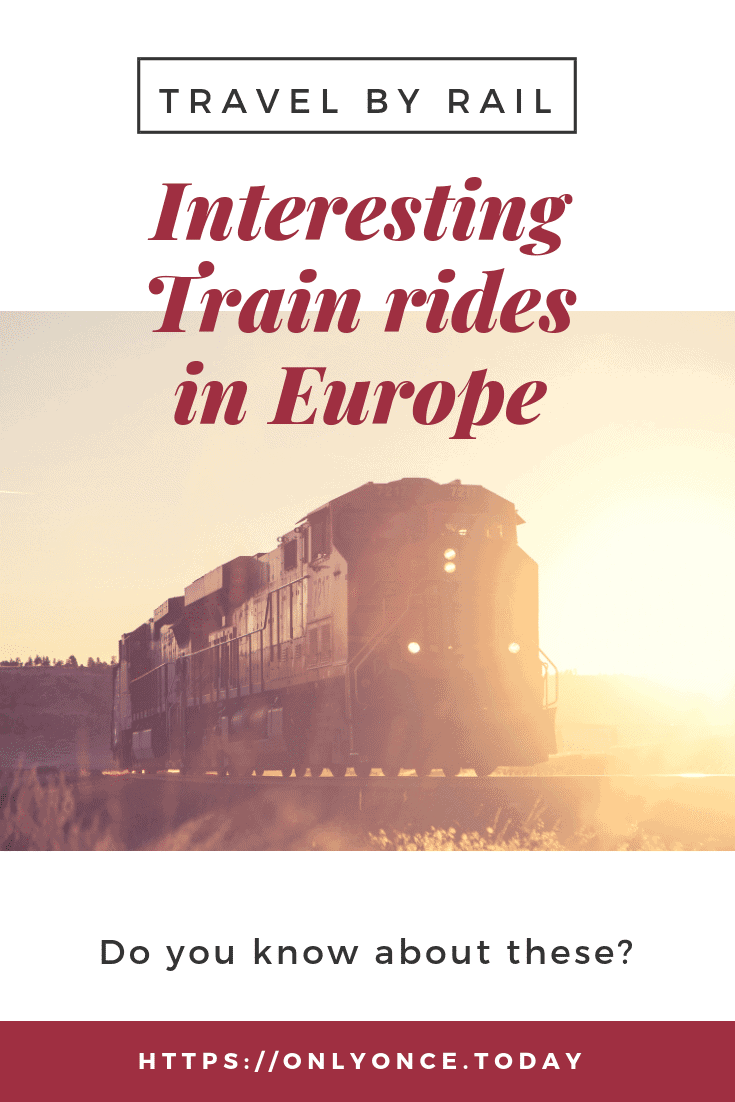 Interesting Train Rides in Europe - Do you know about these trains in Europe? - Travel Europe by Rail - Only Once Today