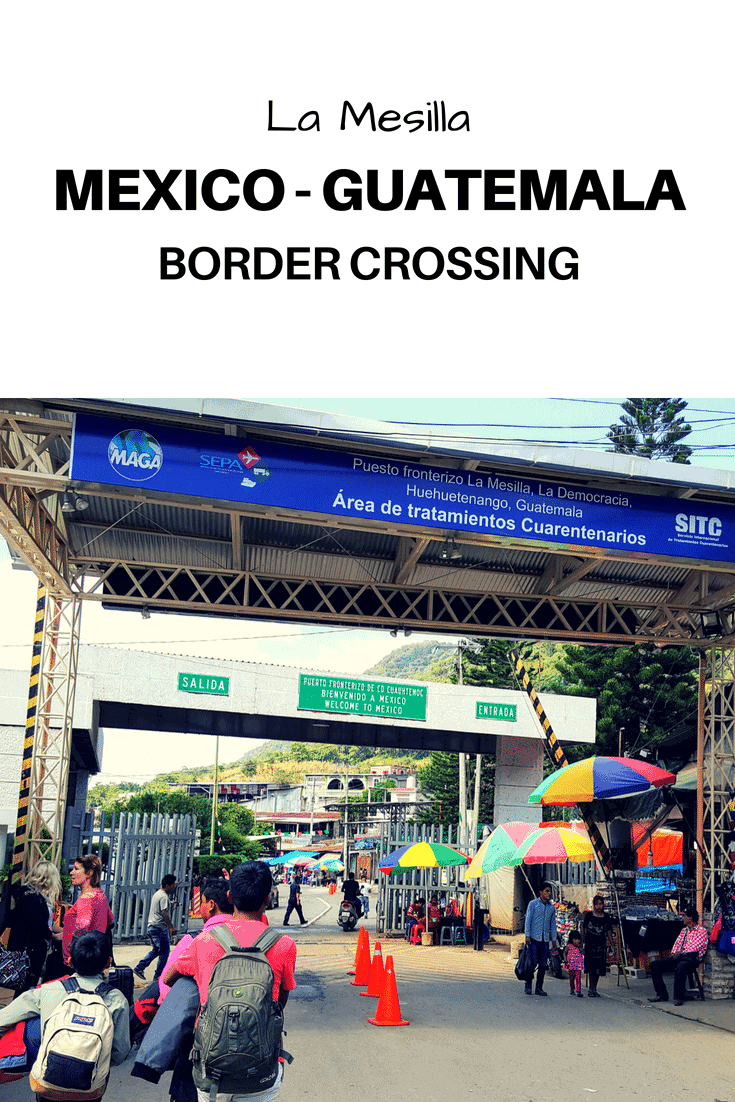 Mexico Guatemala Border Crossing - La Mesilla Guatemala - Only Once Today