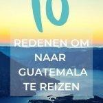 10 Redenen om naar Guatemala te reizen