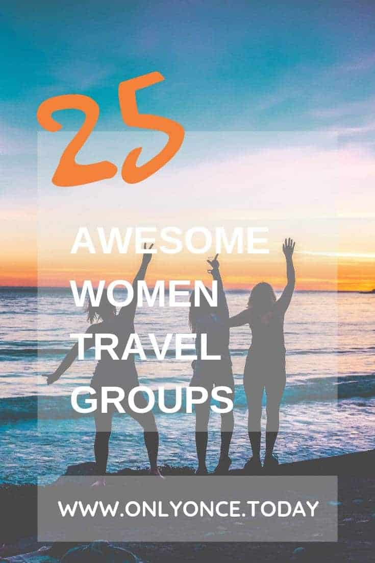 25 Awesome Women Travel Groups who organise Women Only Tours