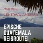 Rondreis Guatemala, de ideale reisroute