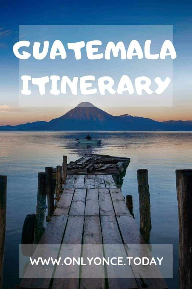 Guatemala itinerary - Best Nature and cool Backpacking hubs