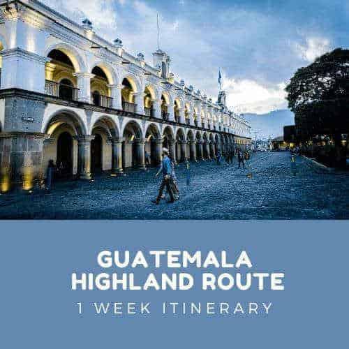 Guatemala Itinerary - Highland Route