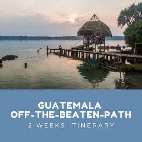 Guatemala Off-the-beaten-path Itinerary