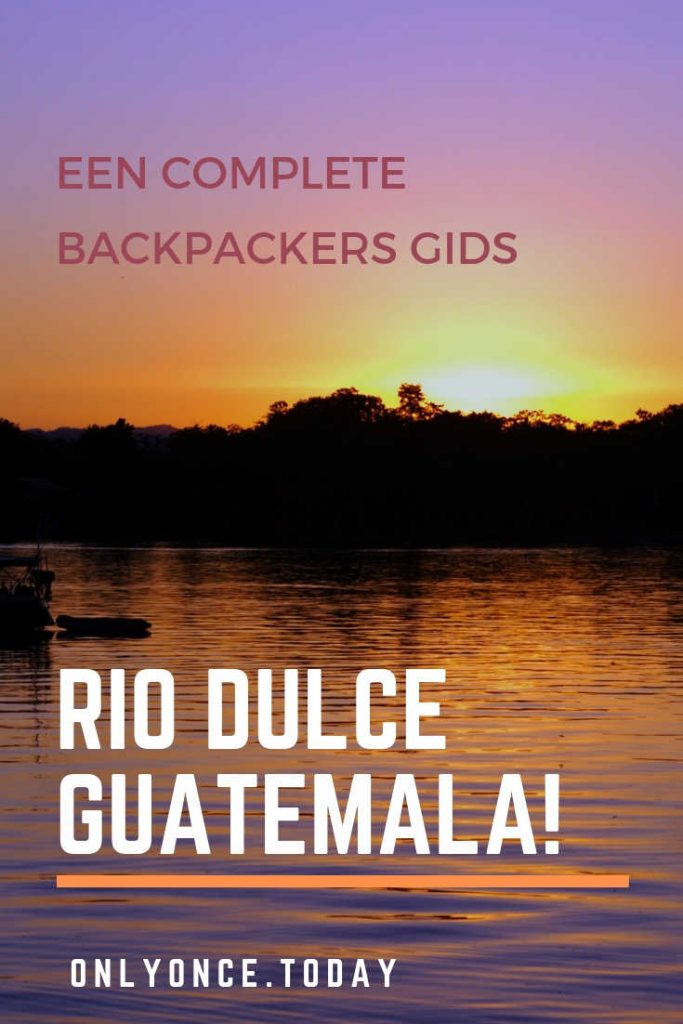 Rio Dulce Guatemala, een complete gids voor backpackers