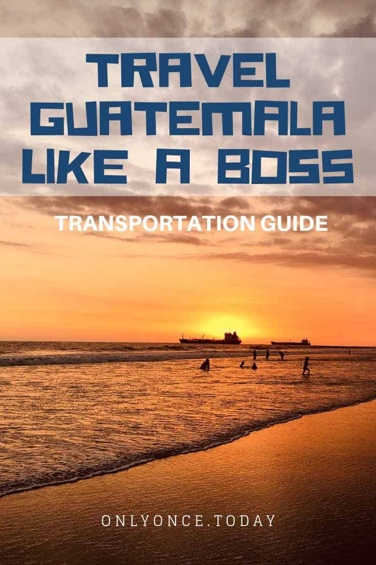 Guatemala Transportation Guide - Cover ground like a pro!