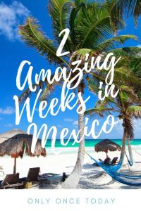 2 weeks in Mexico itinerary