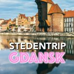Gdansk Stedentrip - Zo plan je een magisch weekend in Gdansk